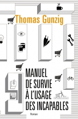 thomas gunzig,manuel de survie à l'usage des incapables