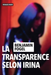 benjamin fogel,la transparence selon irina,rivages noir,playlist society,interview,mandor